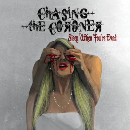 Chasing The Coroner - Sleep When You're Dead