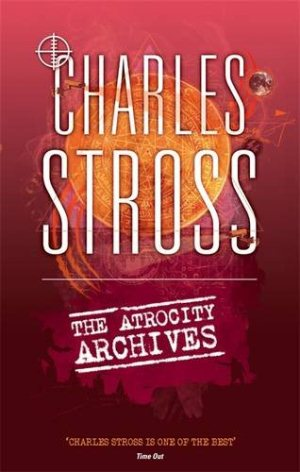 Charles Stross. The Atrocity Archives