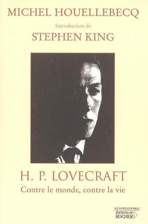 Michel Houellebecq. H.P. Lovecraft: Contre le monde, contre la vie