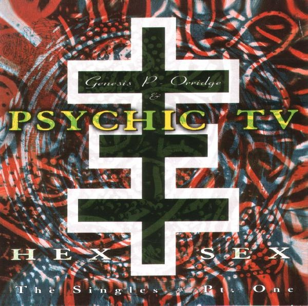 Psychic TV - Hex Sex: The Singles Part 1